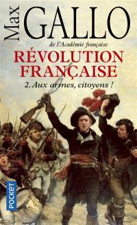 Révolution française. Volume 2, Aux armes, citoyens ! : 1793-1799