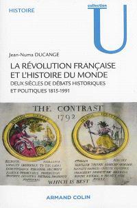 La Révolution française dans l'histoire du monde : deux siècles de débats historiques et politiques, 1815-1991