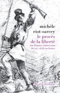 Le procès de la liberté : une histoire souterraine du XIXe siècle en France