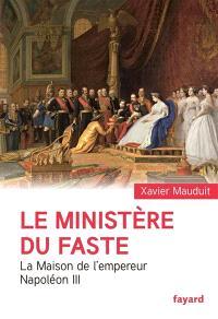 Le ministère du faste : la maison de l'empereur Napoléon III