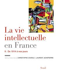 La vie intellectuelle en France. Volume 2, De 1914 à nos jours