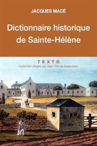 Dictionnaire historique de Saint-Hélène : chronologique, biographique et thématique