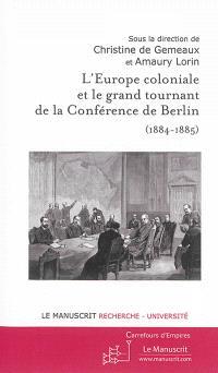 L'Europe coloniale et le grand tournant de la conférence de Berlin, 1884-1885