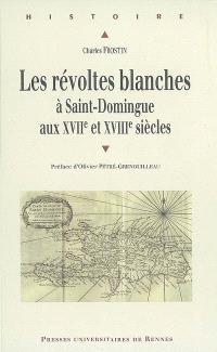 Les révoltes blanches à Saint-Domingue aux XVIIe et XVIIIe siècles : Haïti avant 1789