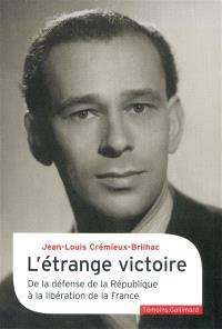 L'étrange victoire : de la défense de la République à la libération de la France
