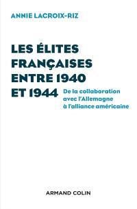 Les élites françaises entre 1940 et 1944 : de la collaboration avec l'Allemagne à l'alliance américaine
