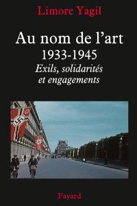 Au nom de l'art : 1933-1945 : exils, solidarités et engagements
