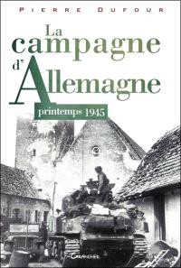 La campagne d'Allemagne : printemps 1945