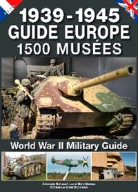 1.500 musées, 1939-1945 : guide Europe = Unique European military guide book : World War II