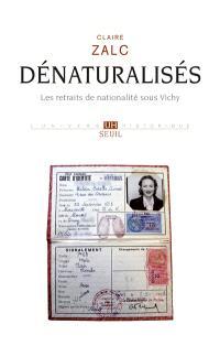 Dénaturalisés : les retraits de nationalité sous Vichy