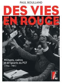 Des vies en rouge : militants, cadres et dirigeants du PCF (1944-1981)
