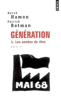 Génération : récit. Volume 1, Les années de rêve