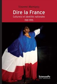 Dire la France : culture(s) et identités nationales : 1981-1995