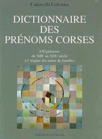 Dictionnaire des prénoms corses : 630 prénoms, du XIIIe au XIXe siècle à l'origine des noms de familles