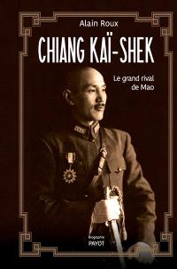 Chiang Kaï-Shek : le grand rival de Mao