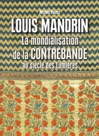 Louis Mandrin : la mondialisation de la contrebande au siècle des lumières