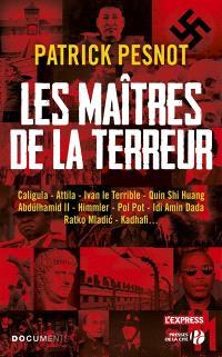 Les maîtres de la terreur : Frédégonde, Attila, Ivan le Terrible, Qin Shi Huang, Abdülhamid II, Himmler, Pol Pot, Idi Amin Dada, Ratko Mladic, Kadhafi...
