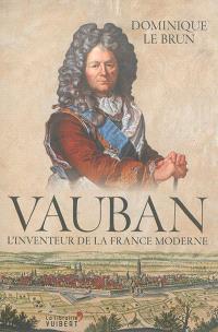 Vauban : l'inventeur de la France moderne