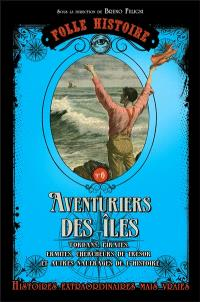 Aventuriers des îles : forbans, pirates, ermites, chercheurs de trésor et autres naufragés de l'histoire