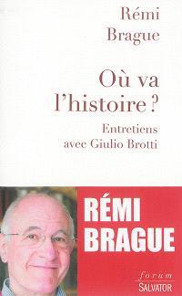 Où va l'histoire ? : dilemmes et espérances : entretiens avec Giulio Brotti