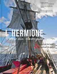 L'Hermione : retour aux Amériques : le journal de bord & le manuel du gabier