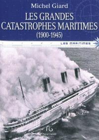 Les grandes catastrophes maritimes du XXe siècle. Volume 1, 1900-1945