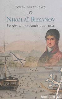 Nikolaï Rezanov : le rêve d'une Amérique russe