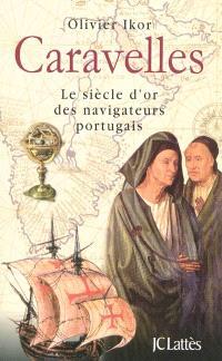 Caravelles : le siècle d'or des navigateurs portugais, découvreurs des sept parties du monde