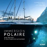 Immersion polaire : Under the Pole II : 21 mois d'exploration au Groenland