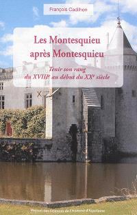 Les Montesquieu après Montesquieu : tenir son rang du XVIIIe au début du XXe siècle
