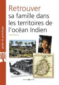 Retrouver sa famille dans les territoires de l'océan Indien : La Réunion, Maurice, Madagascar et autres îles, comptoirs de l'Inde