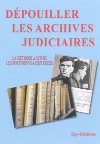 Dépouiller les archives judiciaires : la méthode à suivre, les documents à exploiter