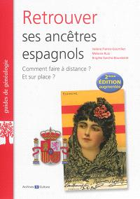 Retrouver ses ancêtres espagnols : comment faire à distance ? Et sur place ?