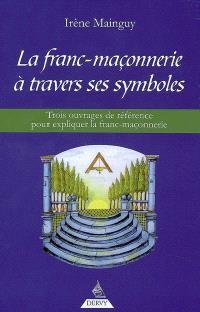 La franc-maçonnerie à travers ses symboles : 3 ouvrages de référence pour expliquer la franc-maçonnerie