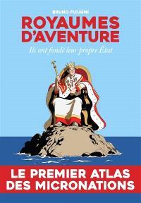Royaumes d'aventure : ils ont fondé leur propre Etat