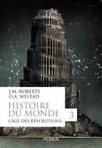 Histoire du monde. Volume 3, L'âge des révolutions