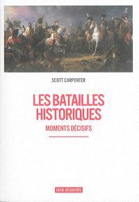 Les batailles historiques : moments décisifs