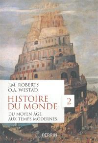 Histoire du monde. Volume 2, Du Moyen Age aux Temps modernes
