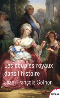 Les couples royaux dans l'histoire : le pouvoir à quatre mains