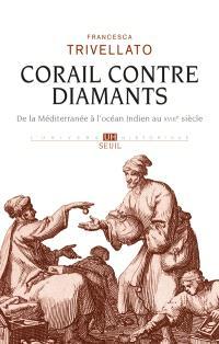 Corail contre diamants : réseaux marchands, diaspora sépharade et commerce lointain : de la Méditerranée à l'océan Indien, XVIIIe siècle