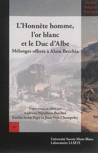 L'honnête homme, l'or blanc et le duc d'Albe : mélanges offerts à Alain Becchia