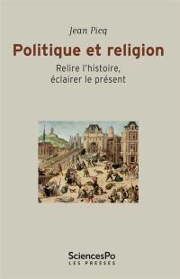 Politique et religion : relire l'histoire, éclairer le présent