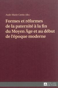 Formes et réformes de la paternité à la fin du Moyen Age et au début de l'époque moderne