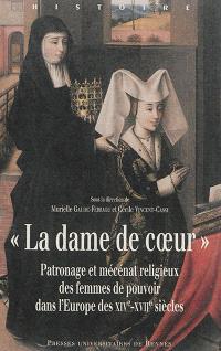 La dame de coeur : patronage et mécénat religieux des femmes de pouvoir dans l'Europe des XIVe-XVIIe siècles