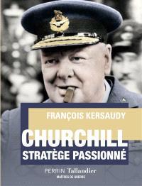 Churchill : stratège passionné