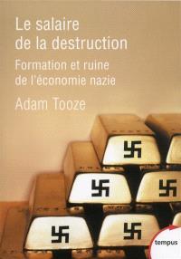 Le salaire de la destruction : formation et ruine de l'économie nazie