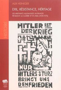 Exil, résistance, héritage : les militants allemands antinazis pendant la guerre et en RDA, 1939-1975