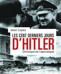 Les cent derniers jours d'Hitler : chronique de l'apocalypse