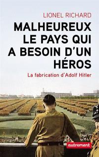 Malheureux le pays qui a besoin d'un héros : la fabrication d'Adolf Hitler