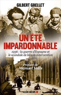 Un été impardonnable : 1936, la guerre d'Espagne et le scandale de la non-intervention : récit